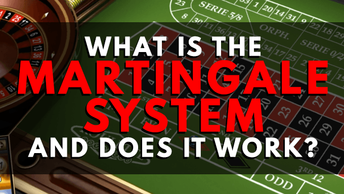 The Martingale System: A Betting Strategy to Avoid?